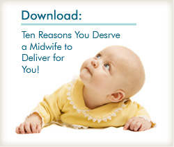 Read Ten Reasons You Deserve a Midwife to Deliver for You