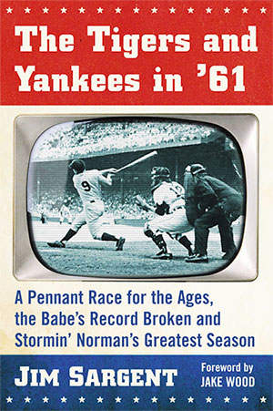 The Tigers and Yankees in '61: A Pennant Race for the Ages, the Babe's Record Broken and Stormin'norman's Greatest Season